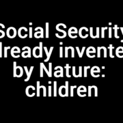 Social Security already invented by Nature: children