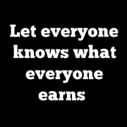 Let everyone knows what everyone earns