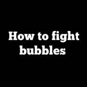 How to fight bubbles