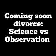 Coming soon divorce: Science vs Observation
