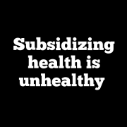 Subsidizing health is unhealthy