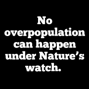 No overpopulation can happen under Nature's watch.