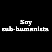 Soy sub-humanista