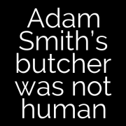 Adam Smith's butcher was not human