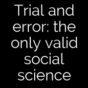 Trial and error: the only valid social science
